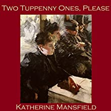 Two Tuppenny Ones, Please Audiobook by Katherine Mansfield Narrated by Cathy Dobson