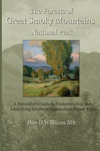 The Forests of Great Smoky Mountains National Park: A Naturalist's Guide to Understanding and Identifying Southern Appalachian Forest Types