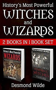 History's Most Powerful Witches and Wizards 2 Books in 1 Book Set: Vol.1: History's Most Powerful Witches :Their Life, Witchcraft, and Spells; Vol.2: History Most Powerful Wizards