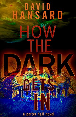 How the Dark Gets In (A Porter Hall Novel Book 2)