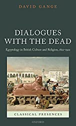 Dialogues with the Dead: Egyptology in British Culture and Religion, 1822-1922