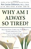 By Ann Louise Gittleman Why Am I Always So Tired?: Discover How Correcting Your Body's Copper Imbalance Can * Keep Your Body (1 Reprint)