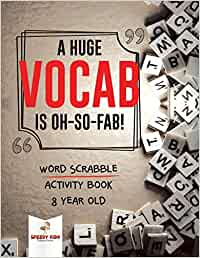 A Huge Vocab Is Oh-So-Fab! Word Scrabble Activity Book 8 Year Old: Amazon.es: Kids, Speedy: Libros en idiomas extranjeros