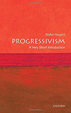Progressivism: A Very Short Introduction (Liberalism History)