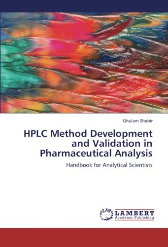HPLC Method Development and Validation in Pharmaceutical Analysis: Handbook for Analytical Scientists (Validation Of Analytical Methods For Pharmaceutical Analysis)