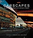 Carscapes : The Motor Car, Architecture, and Landscape in England, Morrison, Kathryn A. and Minnis, John, 0300187041