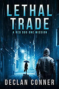Lethal Trade: A Red Dog One Mission by [Conner, Declan]