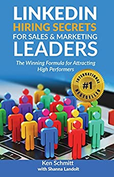 LinkedIn Hiring Secrets for Sales & Marketing Leaders: The Winning Formula for Attracting High Performers by [Schmitt, Ken, Landolt,Shanna]