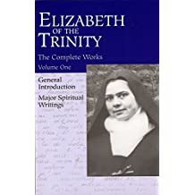 Elizabeth of the Trinity Complete Works, Volume I: I Have Found God, General Introduction and Major Spiritual Writings