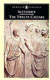 The Twelve Caesars (Classics) by Suetonius [27 August 1970]