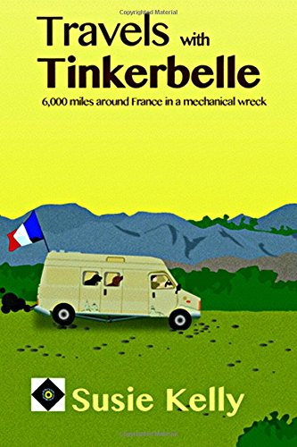 [F.R.E.E] Travels With Tinkerbelle: 6,000 Miles Around France In A Mechanical Wreck D.O.C
