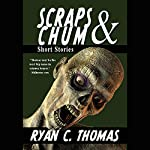 Scraps & Chum: Zombies, Monsters, Ghosts and Other Short Stories | ryan C. Thomas