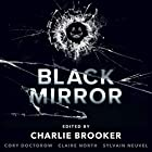 Black Mirror: Volume 1 Audiobook by Charlie Brooker, Cory Doctorow, Sylvain Neuvel, Claire North Narrated by To Be Announced