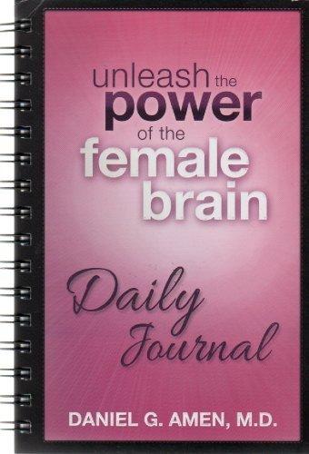 Unleash the Power of the Female Brain Daily Journal by Daniel G. Amen (2013-05-04) (Unleash The Power Of The Female Brain)