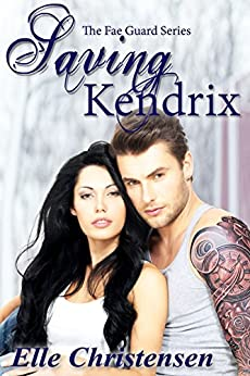 Saving Kendrix (The Fae Guard Book 5) by [Christensen, Elle]