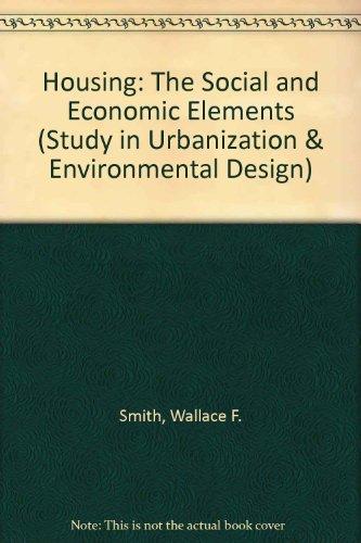 Housing: The Social and Economic Elements (Study in Urbanization & Environmental Design) - Element Housing