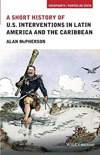 - A Short History of U.S. Interventions in Latin America and the Caribbean (Viewpoints / Puntos de Vista)