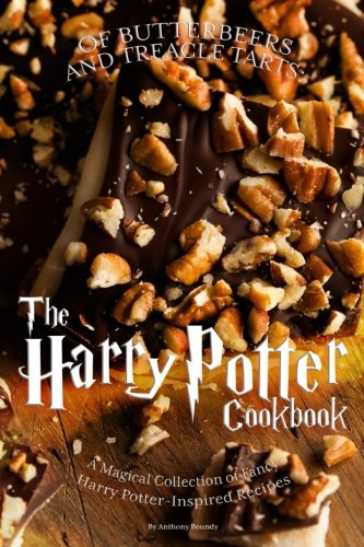 Of Butterbeers and Treacle Tarts: The Harry Potter Cookbook: A Magical Collection of Fancy Harry Potter-Inspired Recipes by Anthony Boundy