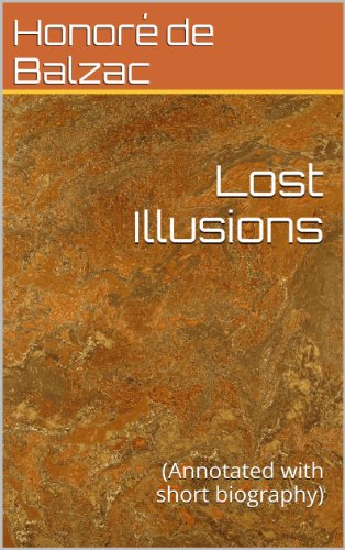 Lost Illusions: (Annotated with short biography) by [Balzac, Honoré de]