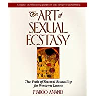 The Art of Sexual Ecstasy: The Path of Sacred Sexuality for Western Lovers by Margo Anand (31-Jan-1991) Paperback