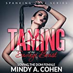 Taming of the Savage Beast: Loving the Dom Female: Spanking Love Series | Mindy A. Cohen