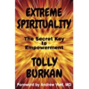 Extreme Spirituality: The Secret Key to Empowerment (The Self-Empowerment Trilogy) (Volume 2)
