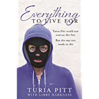 Everything to Live For: The Inspirational Story of Turia Pitt