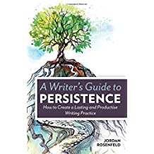 By Jordan Rosenfeld - A Writer's Guide To Persistence: How to Create a Lasting and Prod (2015-05-28) [Paperback]