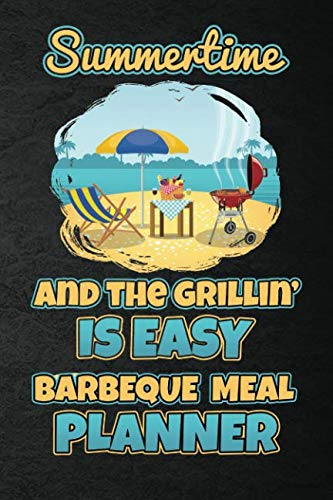 Summertime And The Grillin' Is Easy Barbeque Meal Planner: 110 Page with Black Wrinkled Look Custom Blank Planning Organizer with Grocery Shopping ... and Grilling Lovers BarBQ Prep Notebook