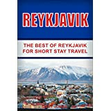 Reykjavik:The Best of Reykjavik: For Short Stay Travel (Reykjavik Travel Guide ,Iceland) (Short Stay Travel - City Guides Book 13)