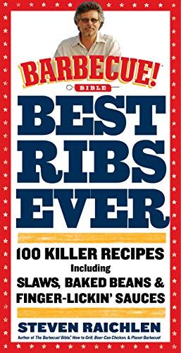 Best Ribs Ever: A Barbecue Bible Cookbook: 100 Killer Recipes (Barbecue! Bible Cookbooks) (Best Ever Barbecue Sauce)
