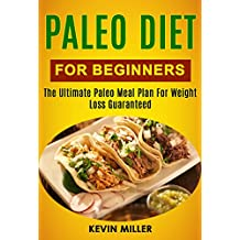 Paleo Diet For Beginners: The Ultimate Paleo Meal Plan For Weight Loss Guaranteed