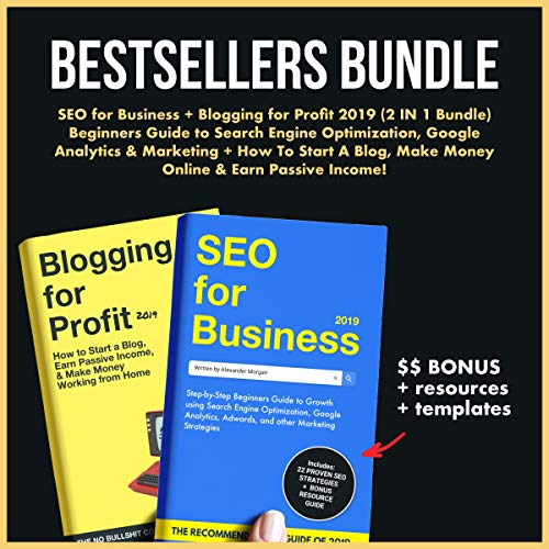 SEO for Business + Blogging for Profit 2019 (2 IN 1 Bundle): Beginners Guide to Search Engine Optimization, Google Analytics & Marketing + How to Start … Make Money Online & Earn Passive Income!