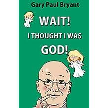 Wait! I Thought I Was God!
