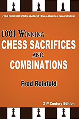 1001 Winning Chess Sacrifices and Combinations, 21st Century Edition (Fred Reinfeld Chess Classics)