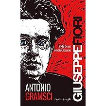 Antonio Gramsci: Vida de un revolucionario (Spanish Edition)