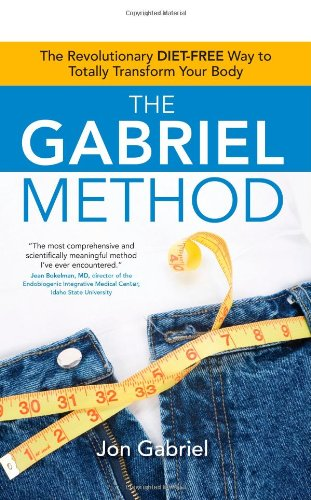 The Gabriel Method: The Revolutionary DIET-FREE Way to Totally Transform Your Body [Jon Gabriel] (Tapa Blanda)