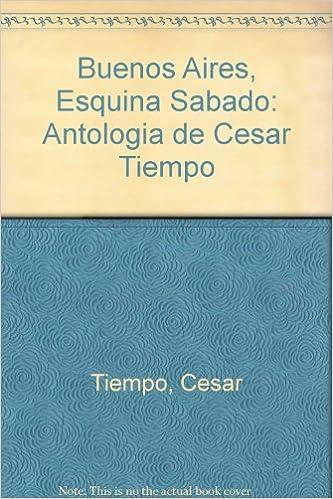Buenos Aires, Esquina Sabado: Antologia de Cesar Tiempo ...