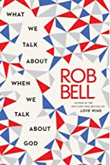 What We Talk About When We Talk About God by Rob Bell (2013-03-12)