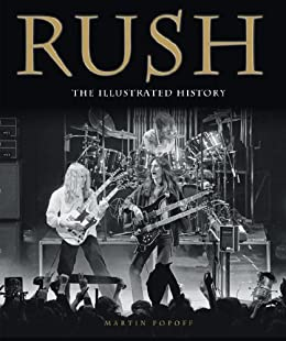 Rush: The Illustrated History by [Popoff, Martin]