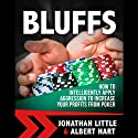 Bluffs: How to Intelligently Apply Aggression to Increase Your Profits from Poker Audiobook by Jonathan Little, Albert Hart Narrated by Jonathan Little