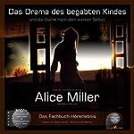 Das Drama des begabten Kindes: Und die Suche nach dem wahren Selbst   Alice Miller