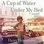 A Cup of Water Under My Bed: A Memoir | Daisy Hernandez