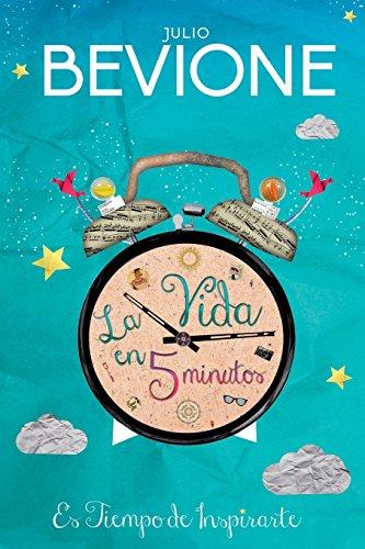 La vida en 5 minutos (Spanish Edition) Julio Bevione