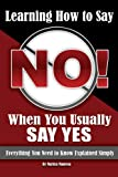 Learning How to Say No When You Usually Say Yes: Everything You Need to Know Explained Simply (Back-To-Basics)