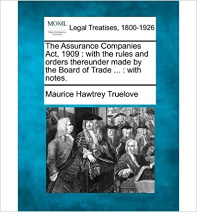 Book The Assurance Companies ACT, 1909: With the Rules and Orders Thereunder Made by the Board of Trade ...: With Notes.- Common