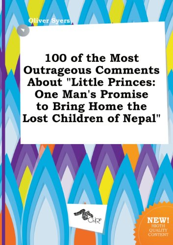100 of the Most Outrageous Comments about Little Princes: One Man's Promise to Bring Home the Lost Children of Nepal