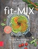 Fit-Mix: Vegane Blitzrezepte aus dem Mixer