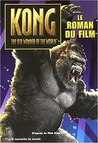 King Kong : Le roman du film par Laura J. Burns