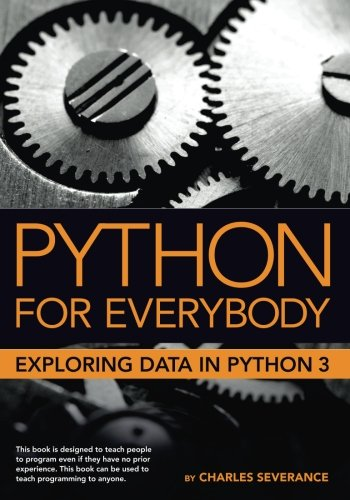 Book cover of Python for Everybody: Exploring Data in Python 3 by Dr. Charles Russell Severance